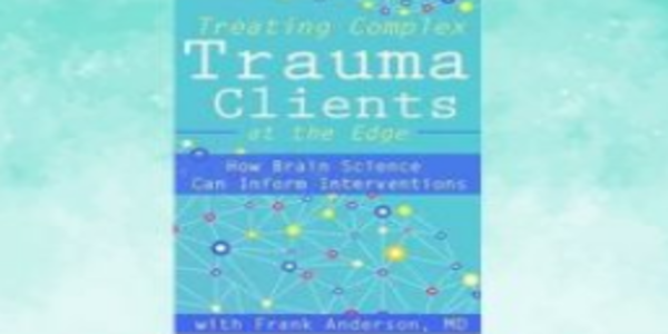 27$. Treating Complex Trauma Clients at the Edge How Brain Science Can Inform Interventions - Frank Anderson (2)