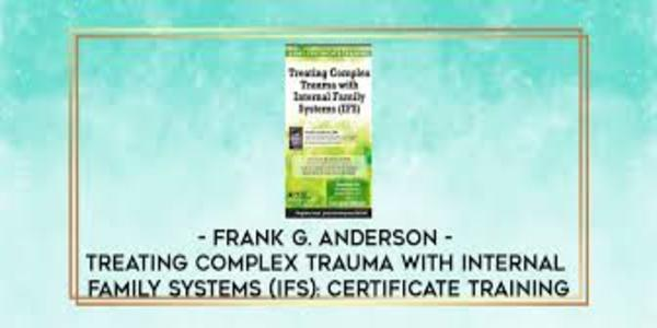 117$. Treating Complex Trauma with Internal Family Systems (IFS)