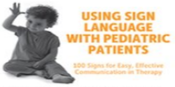 78$. Using Sign Language with Pediatric Patients 100 Signs for Easy, Effective Communication in Therapy - Jill Eversmann