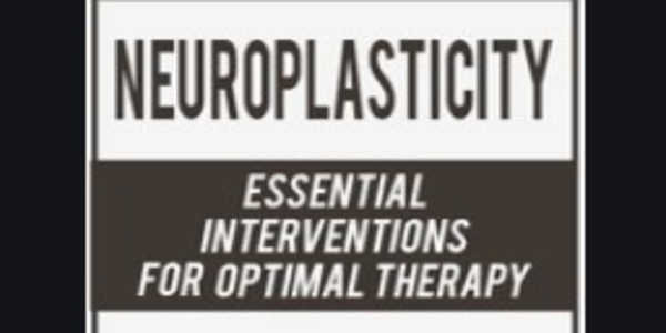 Neuroplasticity Essential Interventions for Optimal Therapy - Karen Pryor