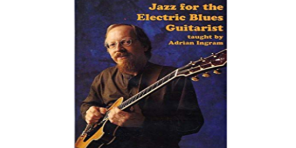 Jazz for the Electric Blues Guitarist - Adrian Ingram