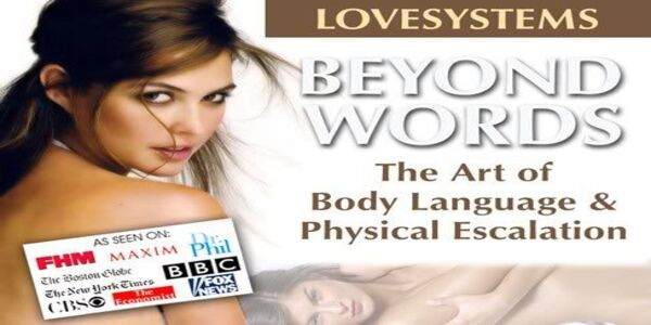 Beyond Words - The Art of Body Language & Physical Escalation - Love Systems