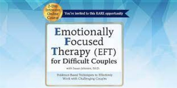 $107 2-Day Certificate Course Emotionally Focused Therapy (EFT) for Difficult Couples: Evidence-Based Techniques to Effectively Work With Challenging Couples - Susan Johnson