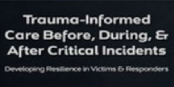 $44 Trauma-Informed Care Before, During, & After Critical Incidents: Developing Resilience in Victims & Responders - Carrie Steiner