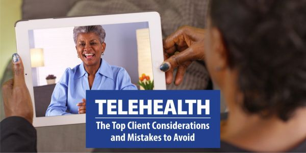 Telehealth The Top Client Considerations and Mistakes to Avoid