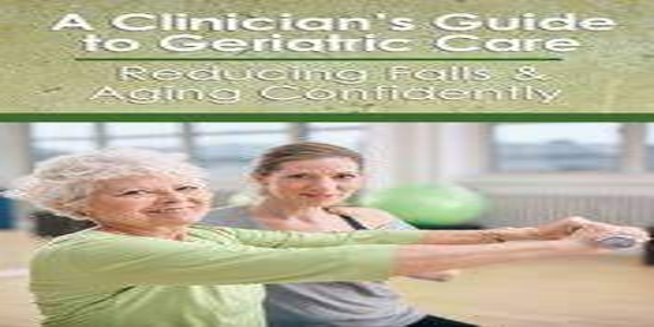 A Clinician's Guide to Geriatric Care Reducing Falls & Aging Confidently - Trent Brown (1)