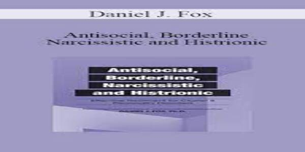 Antisocial, Borderline, Narcissistic and Histrionic, Effective Treatment for Cluster B Personality Disorders , Daniel J. Fox (1)