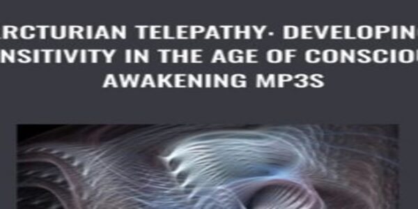 Arcturian Telepathy Developing Sensitivity in the Age of Conscious Awakening mp3s (1)