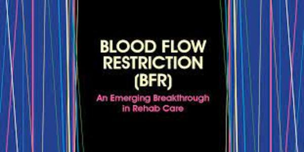 Blood Flow Restriction (BFR) – An Emerging Breakthrough in Rehab Care - Michael Lau (1)