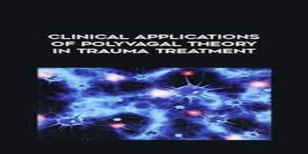 Clinical Applications of Polyvagal Theory in Trauma Treatment with Stephen Porges & Deb Dana Integrating the Science of Safety, Trust, Self-Regulation and Attachment - Stephen Porges, Deborah Dana & Linda Curran (1)