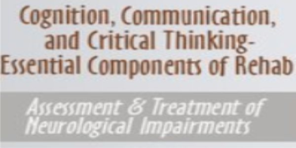 $55 Cognition, Communication, & Critical Thinking - Essential Components of Rehab: Assessment & Treatment of Neurological Impairments - Jane Yakel