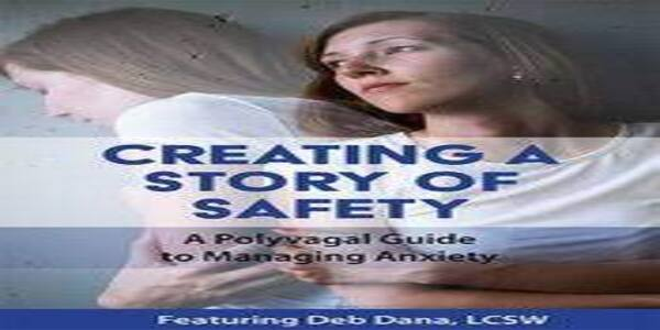 Creating a Story of Safety A Polyvagal Guide to Managing Anxiety - Deborah Dana (1)