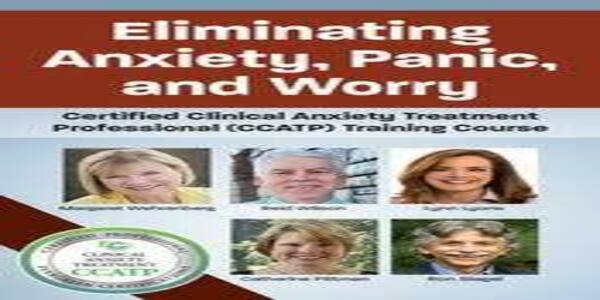 Eliminating Anxiety, Panic, and WorryCertified Clinical Anxiety Treatment Professional (CCATP) Training Course - Margaret Wehrenberg & Others (1)