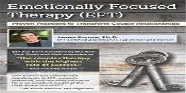 Emotionally Focused Therapy (EFT) Proven Practices to Transform Couple Relationships of author James Furrow (1)