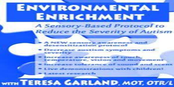 Environmental Enrichment A Sensory-Based Protocol to Reduce the Severity of Autism - Teresa Garland (1)