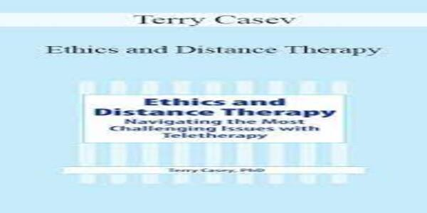 Ethics and Distance TherapyNavigating the Most Challenging Issues with Teletherapy - Terry Casey (1)