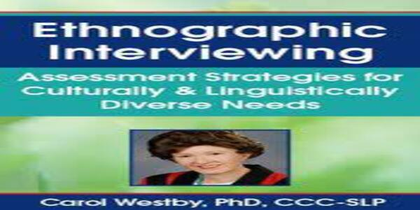 Ethnographic Interviewing Assessment Strategies for Culturally & Linguistically Diverse Needs - Carol Westby (1)