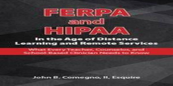 FERPA and HIPAA in the Age of Distance Learning and Remote ServicesWhat Every Teacher, Counselor, and Clinician Needs to Know - John B. Comegno II (1)