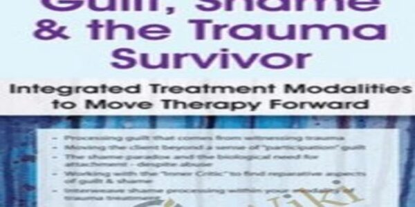Guilt, Shame & The Trauma Survivorntegrated Modalities to Move Therapy Forward - Lisa Ferentzv (1)