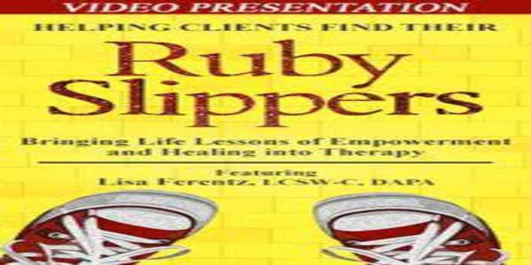 Helping Clients Find Their Ruby SlippersBringing Life Lessons of Empowerment and Healing into Therapy (1)