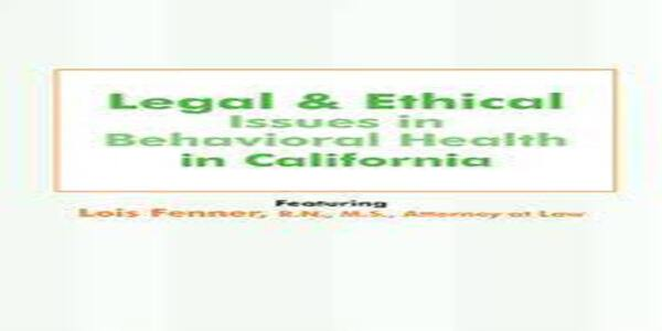 Legal and Ethical Issues in Behavioral Health in California - Lois Fenner (1)