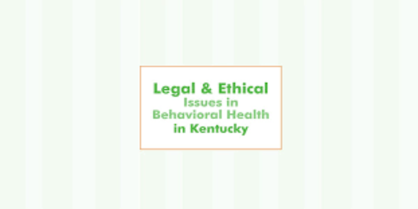 Legal and Ethical Issues in Behavioral Health in Kentucky - Lois Fenner (1)
