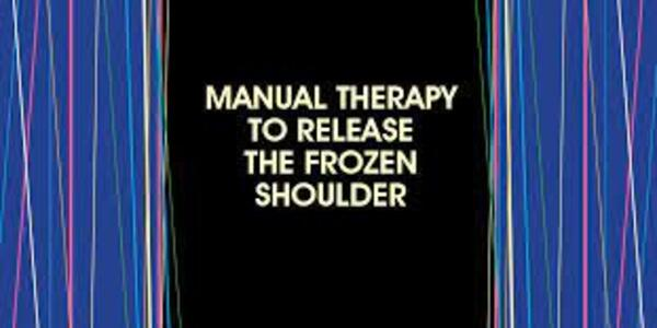 Manual Therapy to Release the Frozen Shoulder - Theresa A. Schmidt (1)