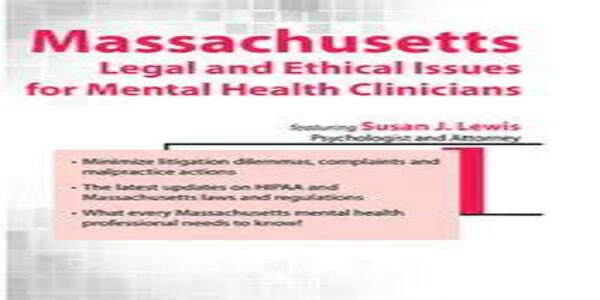 Massachusetts Legal and Ethical Issues for Mental Health Clinicians - Susan Lewis (1)