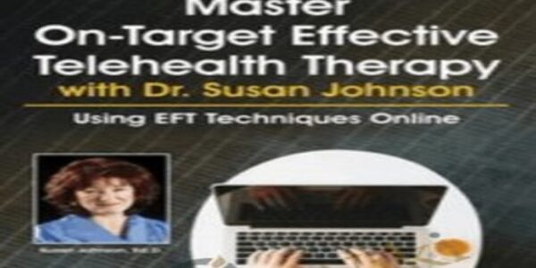 Master On-Target Effective Telehealth Therapy with Dr. Susan JohnsonUsing EFT Techniques Online - Susan Johnson (1)