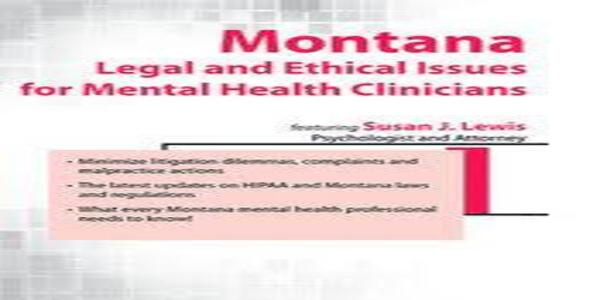 Montana Legal and Ethical Issues for Mental Health Clinicians - Susan Lewis (1)