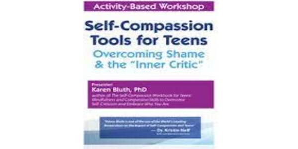 """Self-Compassion Tools for TeensOvercoming Shame & the """"Inner Critic"""" - Karen Bluth (1)"""