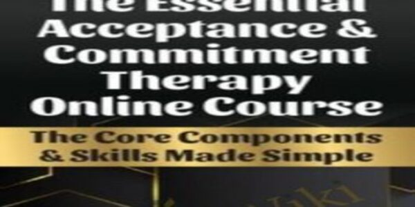 The Essential Acceptance & Commitment Therapy Online Course - Michael C. May & Daniel J. Moran (1)