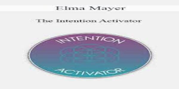The Intention Activator - Elma Mayer (1)