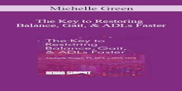 The Key to Restoring Balance - Gait - & ADLs Faster - Michelle Green (1)