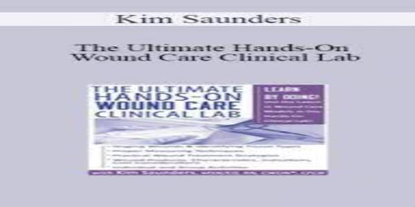 The Ultimate Hands-On Wound Care Training Course - Kim Saunders & Others (1)
