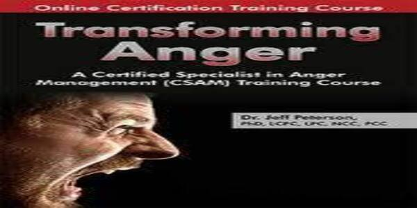 Transforming AngerA Certified Specialist in Anger Management (CSAM) Training Course - Jeff Peterson (1)