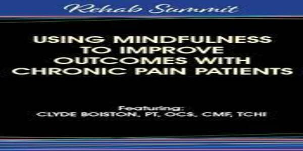 Using Mindfulness to Improve Outcomes with Chronic Pain Patients - Clyde Boiston (1)