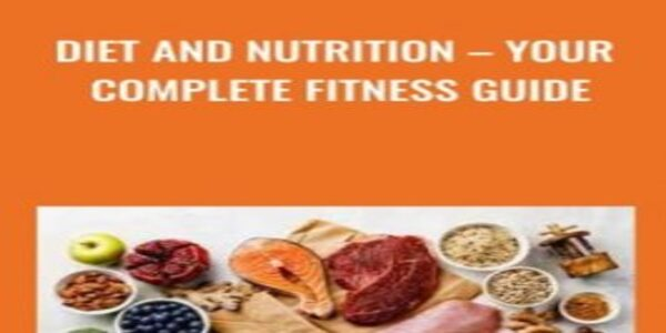 Diet and Nutrition – Your Complete Fitness Guide (1)
