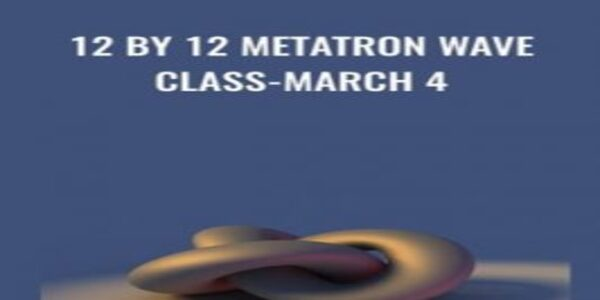12 by 12 Metatron Wave Class-March 4
