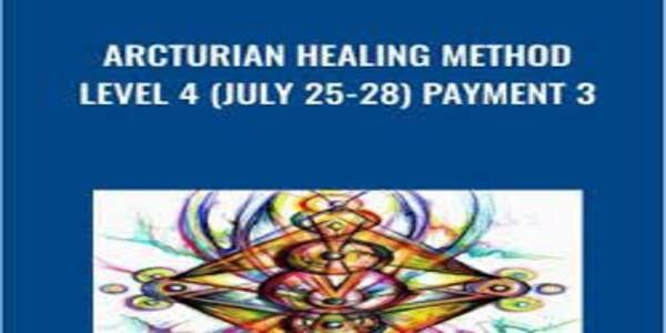 Arcturian Healing Method Level 4 (July 25-28) Payment 3